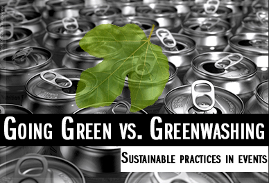 Going Green vs. Greenwashing | Sustainable Practices in Events